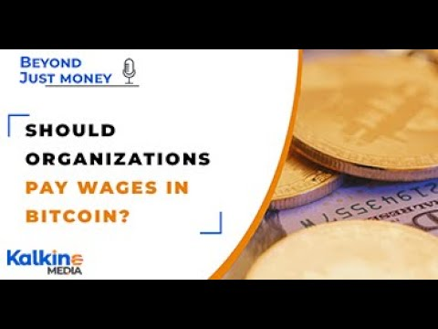 Should Organizations Pay Wages In Bitcoin ? - Beyond Just Money