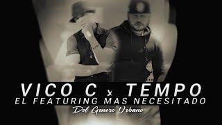 TEMPO featuring VICO C El Featuring Mas Necesitado De La Historia Del Genero Urbano Completo