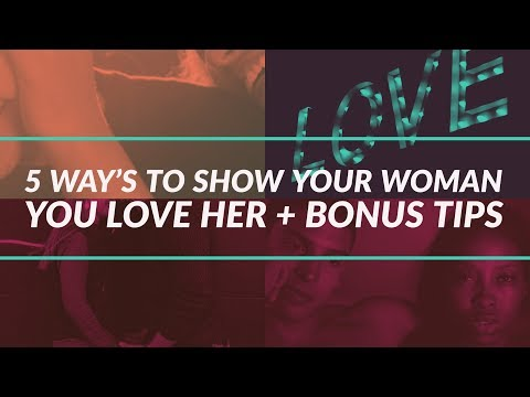 5 Way's To Show Your Woman You Love Her   + BONUS TIPS!!!