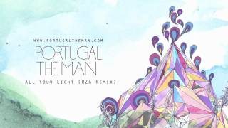 "Portugal. The Man - ""All Your Light"" (RZA Remix)"
