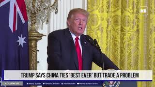 Trump says China ties 'best ever' but trade a problem
