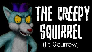 The Creepy Squirrel (Ft. Scurrow)   Short Skit