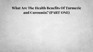 What Are The Health Benefits Of Turmeric and Curcumin? (PART ONE)