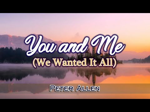 You and Me (We Wanted It All) - Peter Allen (KARAOKE)