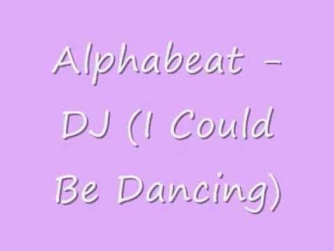 Alphabeat - Dj (I Could Be Dancing)