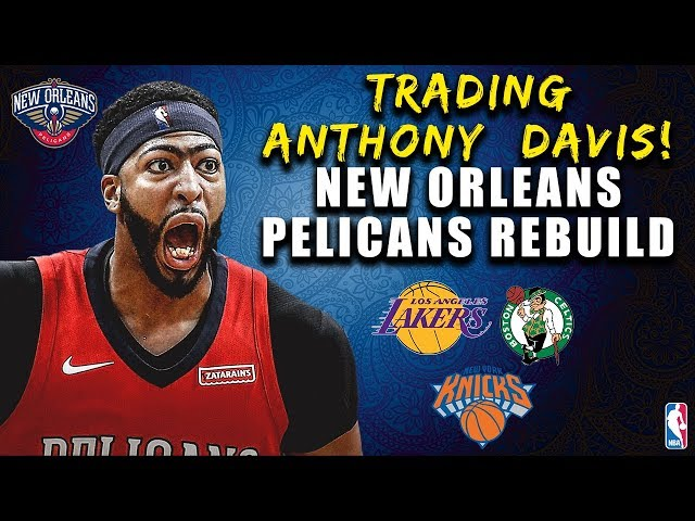 TRADING ANTHONY DAVIS! REBUILDING THE NEW ORLEANS PELICANS! NBA 2K19 MY LEAGUE