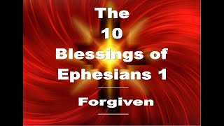 The 10 Blessings 0f Ephesians 1 Forgiven