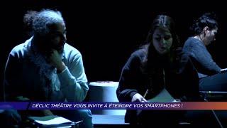 Yvelines | Déclic Théâtre vous invite à éteindre vos smartphones !