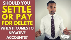 Should you settle or pay for delete when it comes to negative accounts?