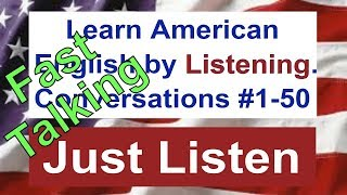 Learn to talk Fast by Just Listening to Conversations #1-50 - Speak American English