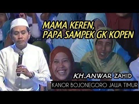 Lucu Dan Terbaru..!! Mama Modis , Papa JemBuris - KH Anwar Zahid November 2017