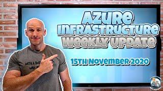 Azure Infrastructure Weekly Update - 15th November 2020
