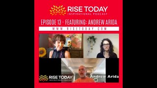 RISE TODAY INSPIRATIONAL PODCAST   EPISODE 13   GET TO KNOW ANDREW ARIDA