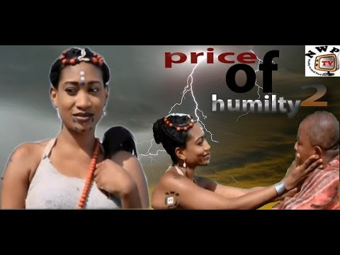 Price of humility  2  - Nigeria Nollywood Movie