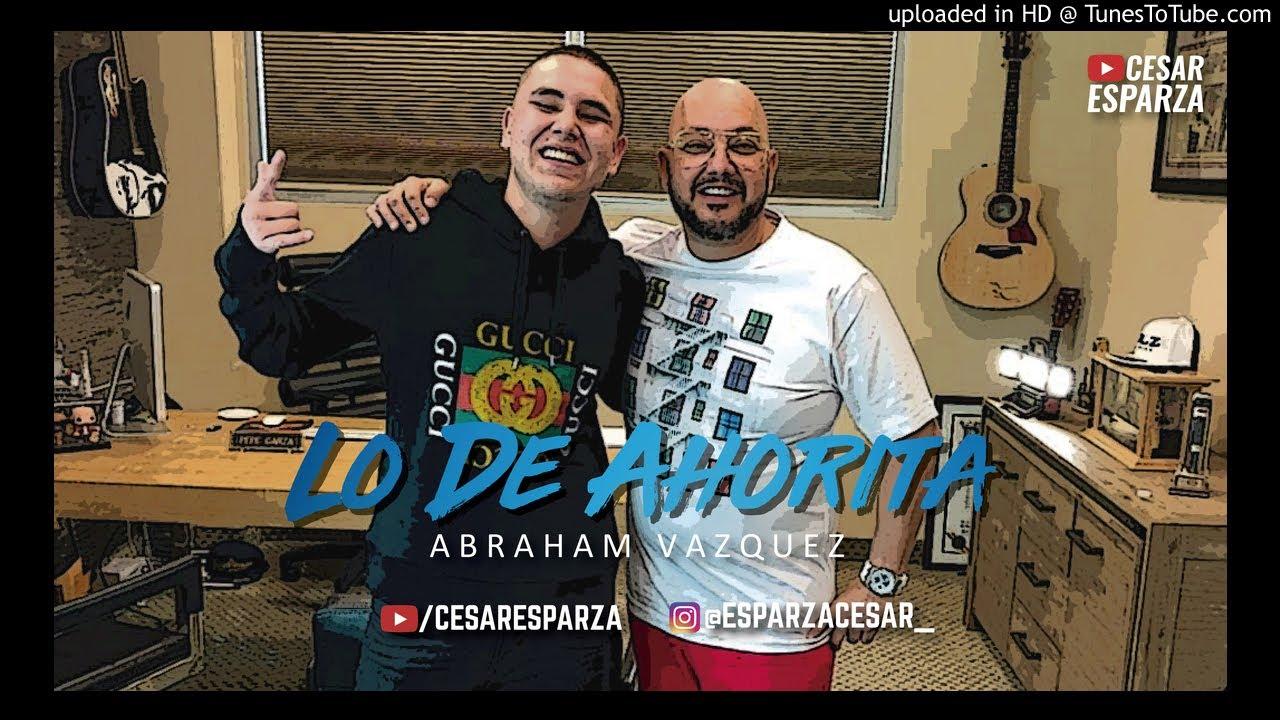 Abraham Vazquez - Lo De Ahorita (Tiradera A Rancho Humilde) (2018)