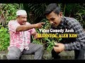 Video Lucu Aceh - Aleh Nyoe , Aleh Kon