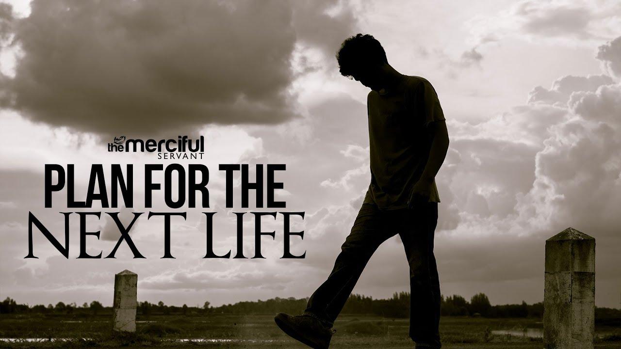 Plan for the Next Life (Hereafter) - Motivational Reminder
