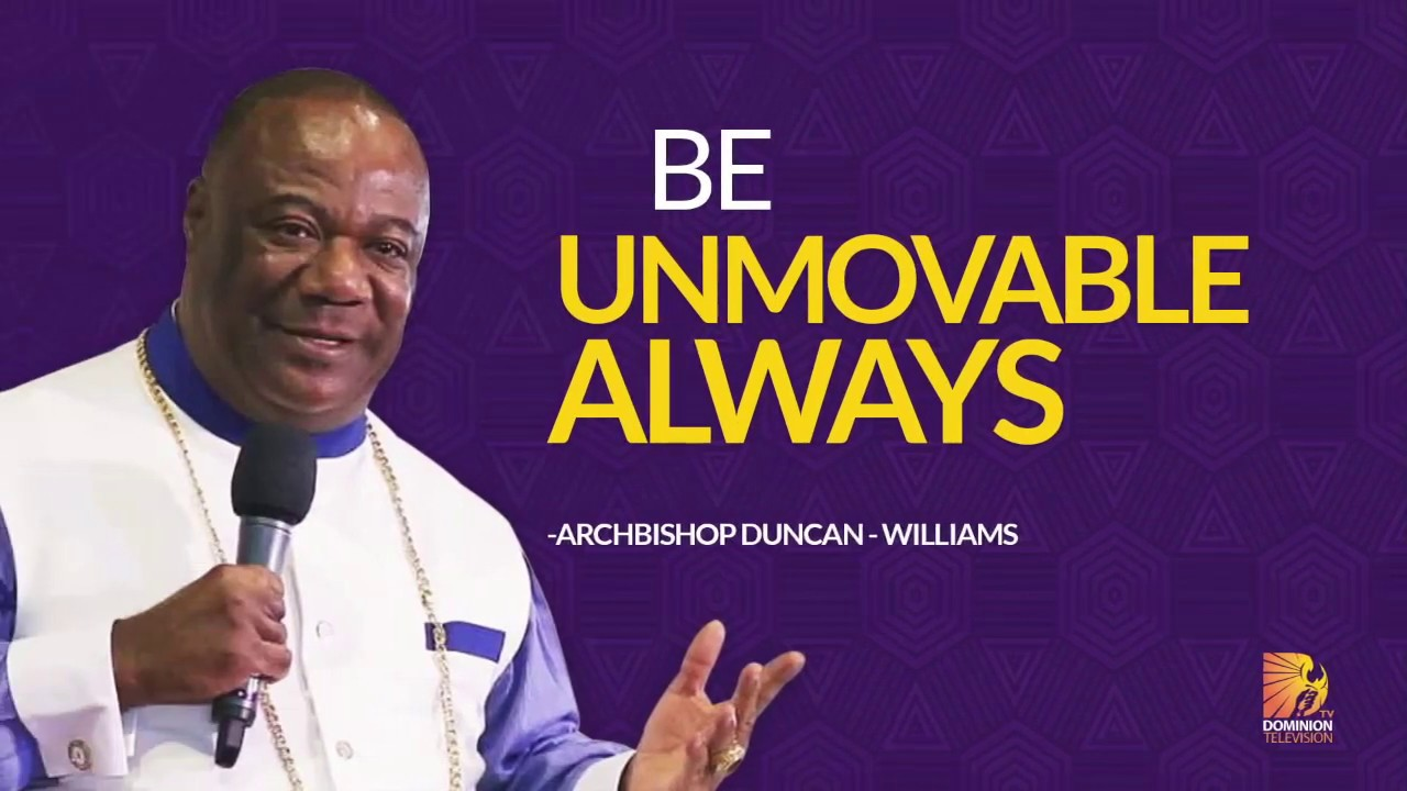 Be Unmovable Always- Archbishop Duncan Williams