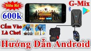 G-Mix - Hướng Dẫn Chơi PUBG Mobile Và Tất Cả Các Game Trên Android Bằng Bàn Phím Chuột No Root