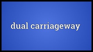 Dual carriageway Meaning