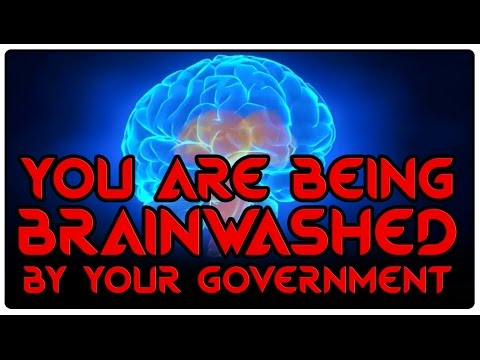 You are being brainwashed by your government !