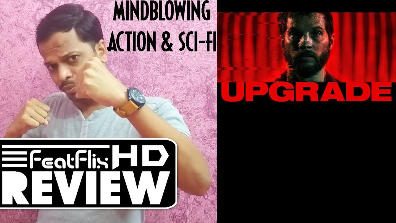 Upgrade 2018 Action Horror Sci Fi Movie Review In Hindi