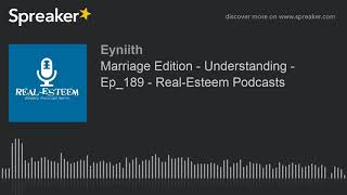 Marriage Edition - Understanding - Ep_189 - Real-Esteem Podcasts