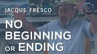 Jacque Fresco - No Beginning or Ending