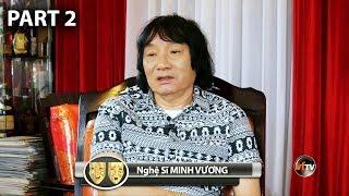 Nghệ Sĩ MINH VƯƠNG - Cải Lương Gìn Vàng Giữ Ngọc với Hồng Loan (Part 2)