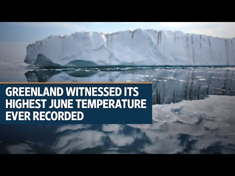 Greenland witnessed its highest June temperature ever recorded on June 9