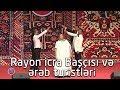 Rayon İcra başçısı ərəb turistlərini necə qəbul edir