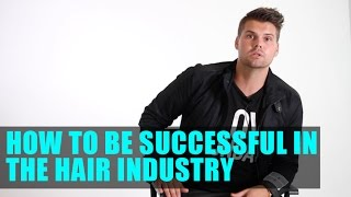 How To Be SUCCESSFUL In The HAIR INDUSTRY