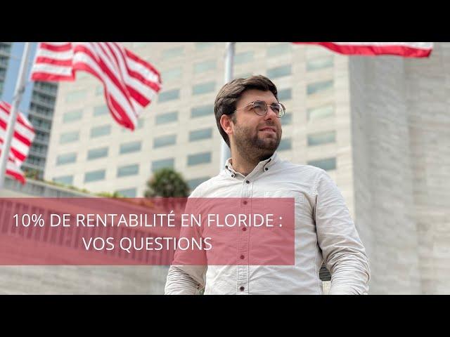 10% de rentabilité en Floride : vos questions.