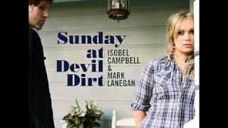 Isobel Campbell & Mark Lanegan - The Flame That Burns