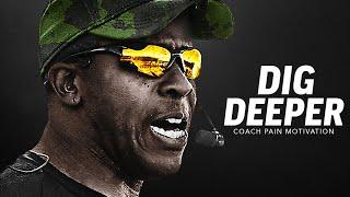DIG DEEPER - Powerful Motivational Speech Video (Featuring Coach Pain)