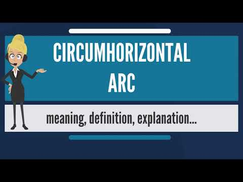 What is CIRCUMHORIZONTAL ARC? What does CIRCUMHORIZONTAL ARC mean? CIRCUMHORIZONTAL ARC meaning