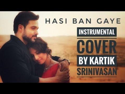 Hasi Ban Gaye | Instrumental Cover | Kartik Srinivasan | Hamari Adhuri Kahani | Emraan Hasmi