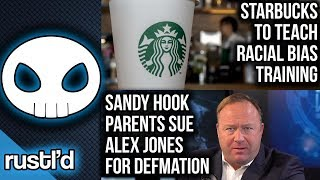 Starbucks to provide racial bias training. Alex Jones sued by Sandy Hook parents.