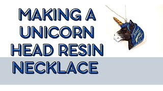 Watch me Resin!  making a unicorn head resin necklace - custom order
