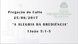 Pregação (A alegria da obediência) - 25/06/17