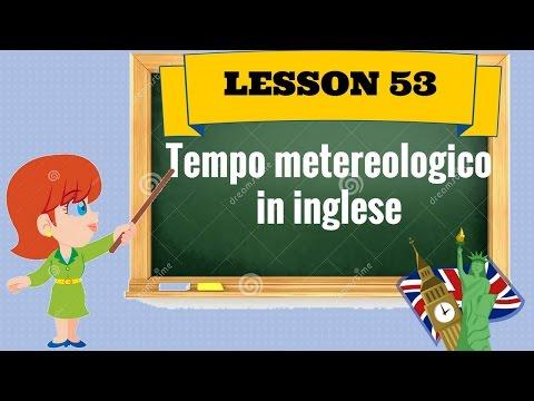 Corso di inglese 53 - TEMPO METEO IN INGLESE
