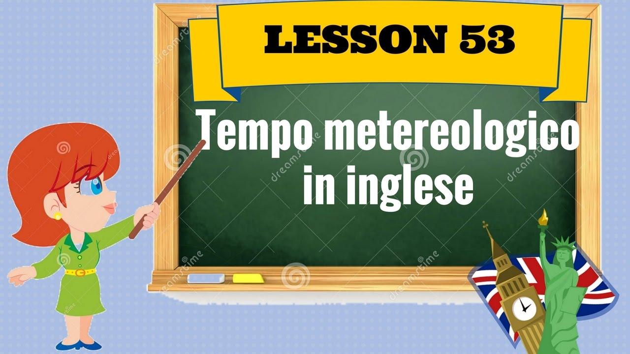 Corso Di Inglese 53 Tempo Meteo In Inglese Youtube