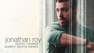 """Jonathan Roy - """"Good Things"""" (Marky Beatz Remix)"""