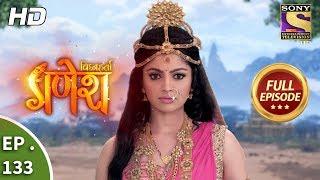 Vighnaharta Ganesh - Ep 133 - Full Episode - 26th February, 2018