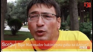 İlqar Məmmədov hakimiyyətə gələ bilərmi və gəlsə nə dəyişər: fərqli münasibətlər