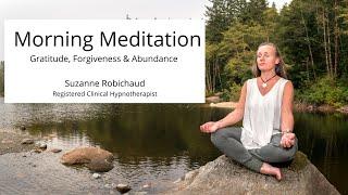 Gratitude, Forgiveness and Abundance - Guided Morning Meditation