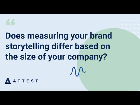 Does measuring brand storytelling differ based on company size? Attest Live | February 2020