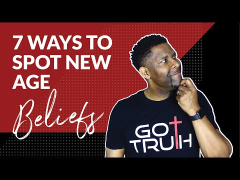 7 NEW AGE Beliefs and How to IMMEDIATELY Recognize Them