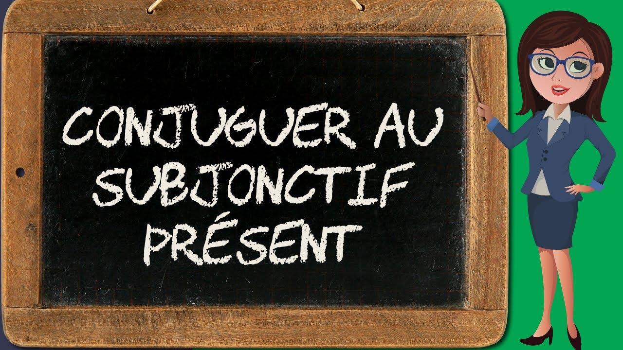 Conjugaison Du Subjonctif 2 Present Du Subjonctif Youtube