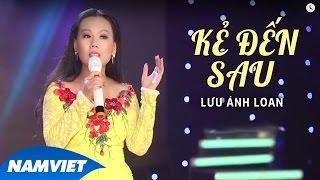 Kẻ Đến Sau - Lưu Ánh Loan (MV OFFICIAL)